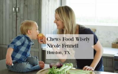 Chews Food Wisely Nicole Fennell Houston, TX